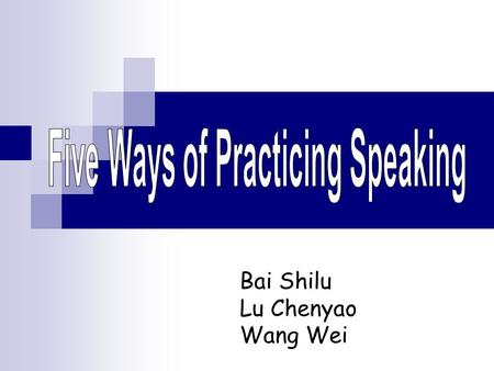 Bai Shilu Lu Chenyao Wang Wei. Five Ways of Practicing Speaking Learning a Song Read Aloud Pronunciation & Repeat Outspeaking Don't look.