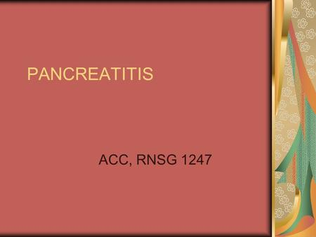 PANCREATITIS ACC, RNSG 1247. Acute Pancreatitis Definition An acute inflammatory process of the pancreas Degree of inflammation varies from ___ edema.