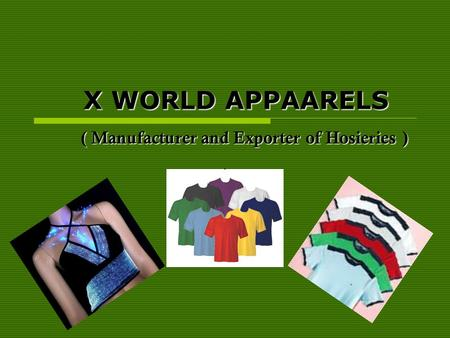 X WORLD APPAARELS ( Manufacturer and Exporter of Hosieries ) ( Manufacturer and Exporter of Hosieries )
