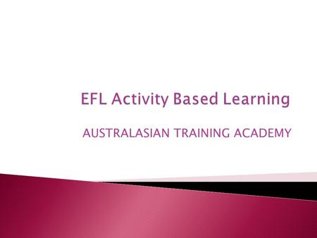 AUSTRALASIAN TRAINING ACADEMY.  Using methodology to enhance superior language learning through motivational techniques and learning styles to suit YOUR.