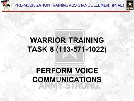 WARRIOR TRAINING TASK 8 ( ) PERFORM VOICE COMMUNICATIONS
