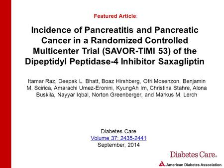 Incidence of Pancreatitis and Pancreatic Cancer in a Randomized Controlled Multicenter Trial (SAVOR-TIMI 53) of the Dipeptidyl Peptidase-4 Inhibitor Saxagliptin.