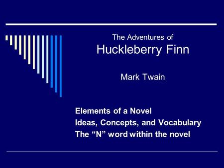 "The Adventures of Huckleberry Finn Mark Twain Elements of a Novel Ideas, Concepts, and Vocabulary The ""N"" word within the novel."