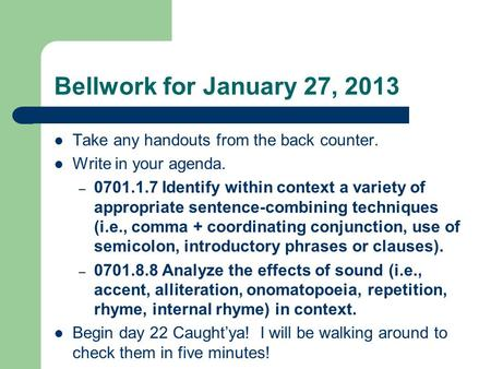 Bellwork for January 27, 2013 Take any handouts from the back counter. Write in your agenda. – 0701.1.7 Identify within context a variety of appropriate.