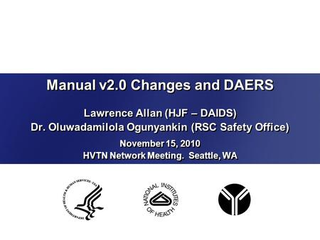Manual v2.0 Changes and DAERS Lawrence Allan (HJF – DAIDS) Dr. Oluwadamilola Ogunyankin (RSC Safety Office) Lawrence Allan (HJF – DAIDS) Dr. Oluwadamilola.