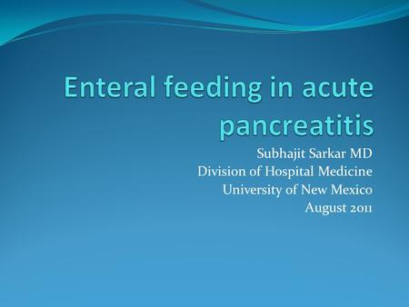 Subhajit Sarkar MD Division of Hospital Medicine University of New Mexico August 2011.