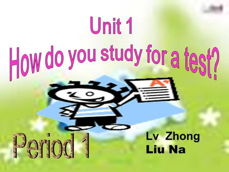 Lv Zhong Liu Na Section A Ways of learning English Eg: How about your summer vocation? What did you do in the vacation? Did you get good grades in the.