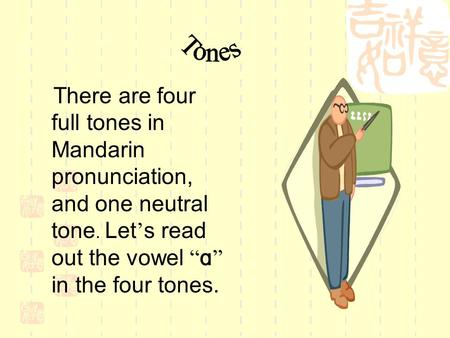 "There are four full tones in Mandarin pronunciation, and one neutral tone. Let ' s read out the vowel "" ɑ "" in the four tones."