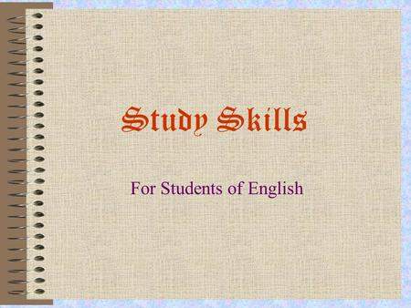 Study Skills For Students of English. English as Your Language of Instruction p.1 Motivation Concentration Distraction Place of Study Time of Study.