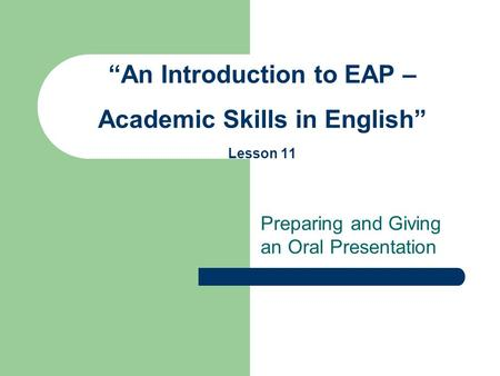 "Preparing and Giving an Oral Presentation ""An Introduction to EAP – Academic Skills in English"" Lesson 11."