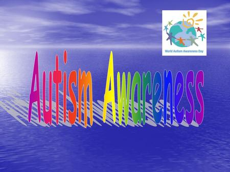 Autism Awareness Day is about encouraging all to raise awareness of Autism throughout society and impart information regarding early diagnosis and intervention.