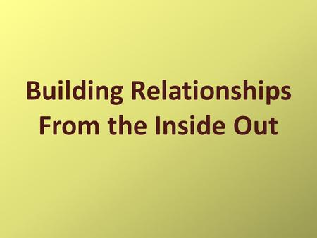 Building Relationships From the Inside Out. ad-mis-sion: the act of allowing to enter; the price paid for entrance.