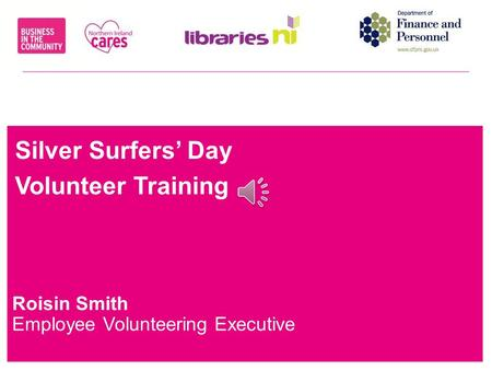 We stand for responsible business Silver Surfers' Day Volunteer Training Roisin Smith Employee Volunteering Executive.
