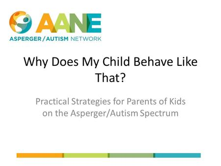 Why Does My Child Behave Like That? Practical Strategies for Parents of Kids on the Asperger/Autism Spectrum.