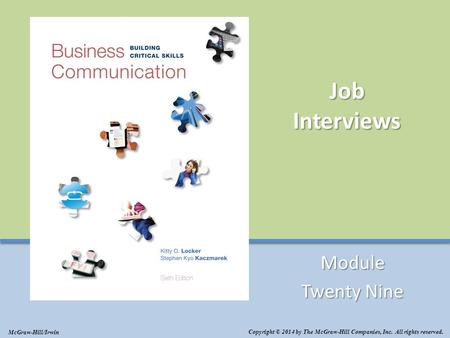 Job Interviews Module Twenty Nine Copyright © 2014 by The McGraw-Hill Companies, Inc. All rights reserved. McGraw-Hill/Irwin.