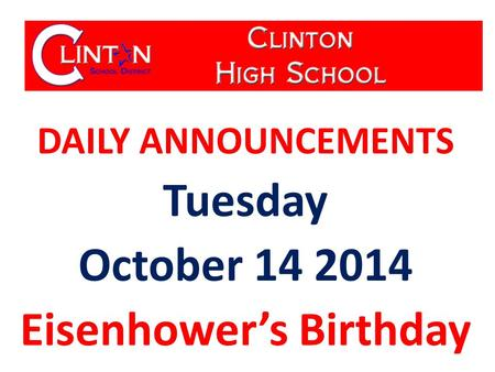 DAILY ANNOUNCEMENTS Tuesday October 14 2014 Eisenhower's Birthday.