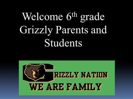 Welcome 6 th grade Grizzly Parents and Students Upcoming Dates  Feb. 21st - Registration cards are due to the 6 th grade Elementary Schools.