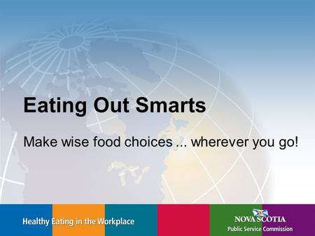 Eating Out Smarts Make wise food choices... wherever you go!