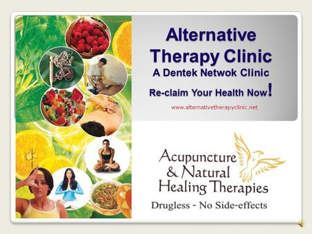 Alternative Therapy Clinic A Dentek Netwok Clinic Re-claim Your Health Now ! www.alternativetherapyclinic.net.