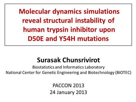 Molecular dynamics simulations reveal structural instability of human trypsin inhibitor upon D50E and Y54H mutations Surasak Chunsrivirot Biostatistics.