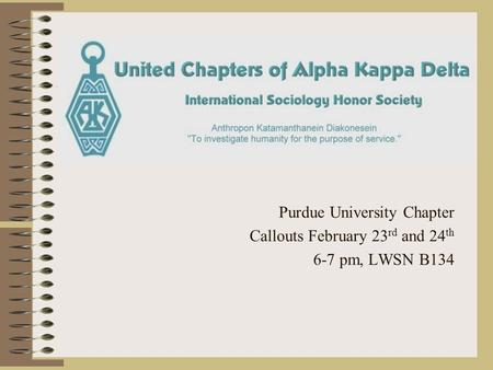 Purdue University Chapter Callouts February 23 rd and 24 th 6-7 pm, LWSN B134.