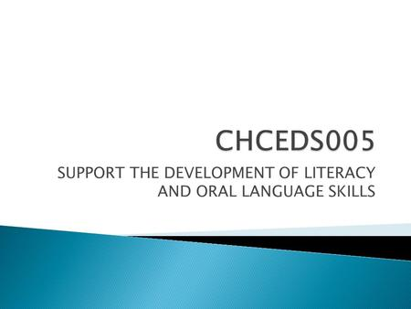 SUPPORT THE DEVELOPMENT OF LITERACY AND ORAL LANGUAGE SKILLS.