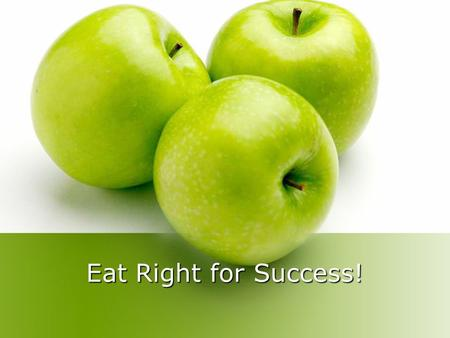 Eat Right for Success!. Eat Regular Meals You cannot go without fuel. Eat breakfast. Perform better at school or work More likely to have healthy weight.