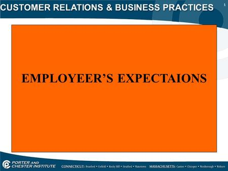 1 CUSTOMER RELATIONS & BUSINESS PRACTICES EMPLOYEER'S EXPECTAIONS.