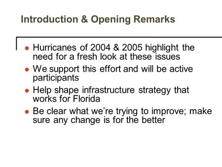 Introduction & Opening Remarks l Hurricanes of 2004 & 2005 highlight the need for a fresh look at these issues l We support this effort and will be active.