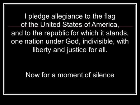 I pledge allegiance to the flag of the United States of America, and to the republic for which it stands, one nation under God, indivisible, with liberty.