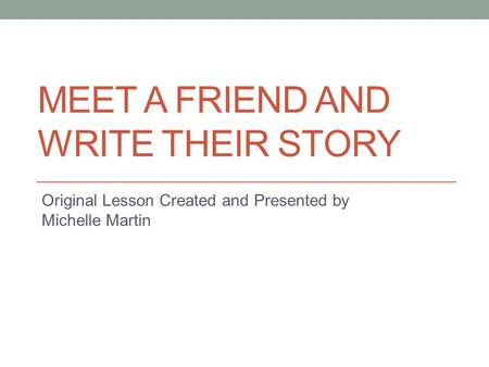Meet a Friend and Write Their Story