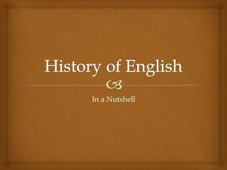 History of English In a Nutshell.