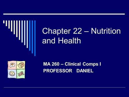Chapter 22 – Nutrition and Health MA 260 – Clinical Comps I PROFESSOR DANIEL.