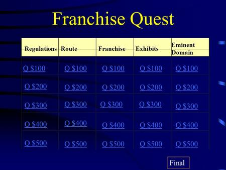 Franchise Quest RegulationsRouteFranchiseExhibits Eminent Domain Q $100 Q $200 Q $300 Q $400 Q $500 Q $100 Q $200 Q $300 Q $400 Q $500 Final.