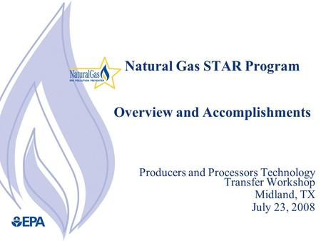 Natural Gas STAR Program Overview and Accomplishments Producers and Processors Technology Transfer Workshop Midland, TX July 23, 2008.