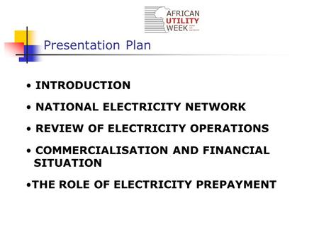 Presentation Plan INTRODUCTION NATIONAL ELECTRICITY NETWORK REVIEW OF ELECTRICITY OPERATIONS COMMERCIALISATION AND FINANCIAL SITUATION THE ROLE OF ELECTRICITY.