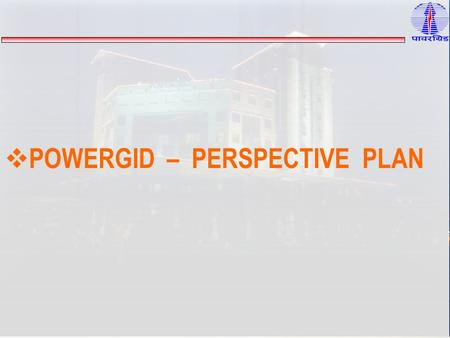 POWERGID – PERSPECTIVE PLAN. POWERGRID – Introduction  POWERGRID, the Central Transmission Utility, is responsible for  Establishment and Operation.