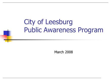 City of Leesburg Public Awareness Program March 2008.