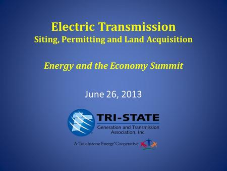 Electric Transmission Siting, Permitting and Land Acquisition Energy and the Economy Summit June 26, 2013.