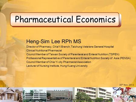 195219902003 Pharmaceutical Economics Heng-Sim Lee RPh MS Director of Pharmacy, ChiaYi Branch, Taichung Veterans General Hospital Clinical Nutritional.