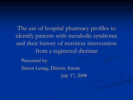 The use of hospital pharmacy profiles to identify patients with metabolic syndrome and their history of nutrition intervention from a registered dietitian.