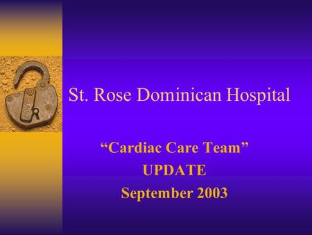 "St. Rose Dominican Hospital ""Cardiac Care Team"" UPDATE September 2003."