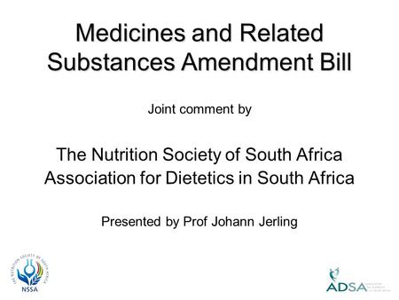 Joint comment by The Nutrition Society of South Africa Association for Dietetics in South Africa Presented by Prof Johann Jerling Medicines and Related.