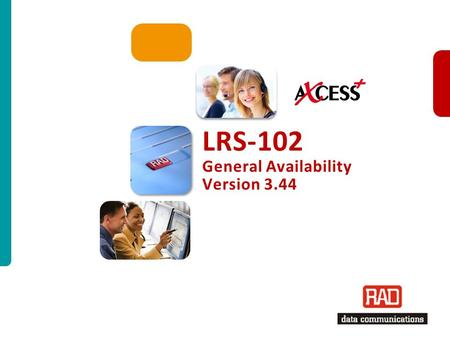 LRS-102 Ver. 3.44– 2012 Slide 1 LRS-102 General Availability Version 3.44.