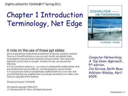 Chapter 1 Introduction Terminology, Net Edge Computer Networking: A Top Down Approach, 5 th edition. Jim Kurose, Keith Ross Addison-Wesley, April 2009.