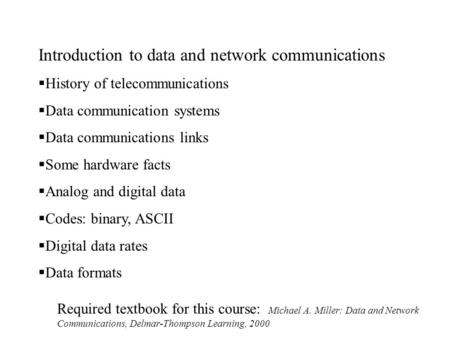 Introduction to data and network communications  History of telecommunications  Data communication systems  Data communications links  Some hardware.
