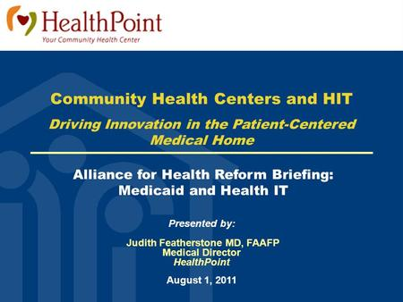 Alliance for Health Reform Briefing: Medicaid and Health IT Community Health Centers and HIT Driving Innovation in the Patient-Centered Medical Home Presented.