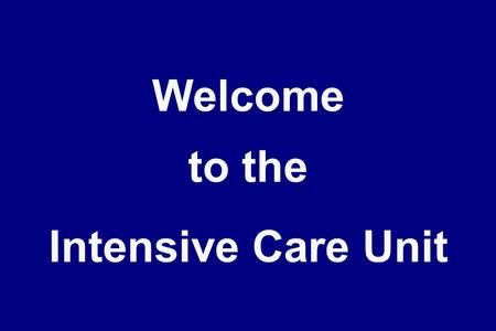 Welcome to the Intensive Care Unit. Learning Goals To learn to care for critically ill patients To understand management of respiratory failure with mechanical.