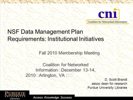 Access. Knowledge. Success NSF Data Management Plan Requirements: Institutional Initiatives Fall 2010 Membership Meeting Coalition for Networked Information.