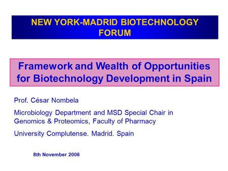 Prof. César Nombela Microbiology Department and MSD Special Chair in Genomics & Proteomics, Faculty of Pharmacy University Complutense. Madrid. Spain 8th.